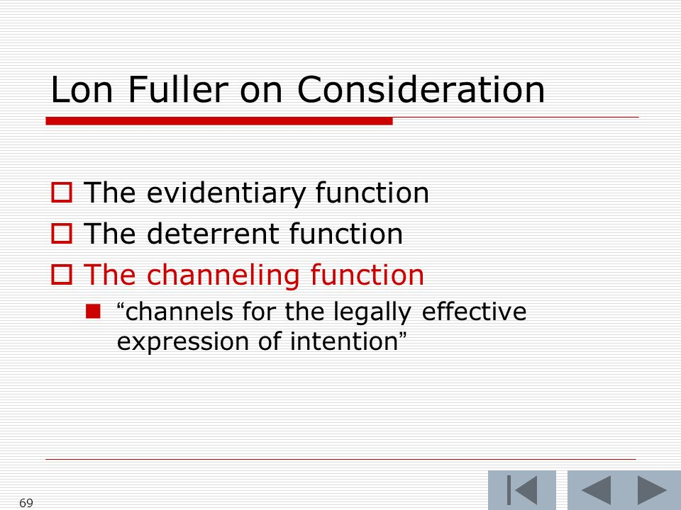 Lon Fuller on Consideration The evidentiary function The deterrent function The channeling function channels for the legally effective expression of i