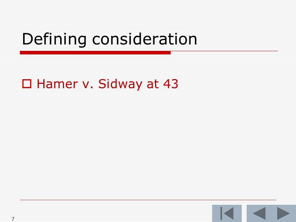 Defining consideration Hamer v. Sidway at 43 7