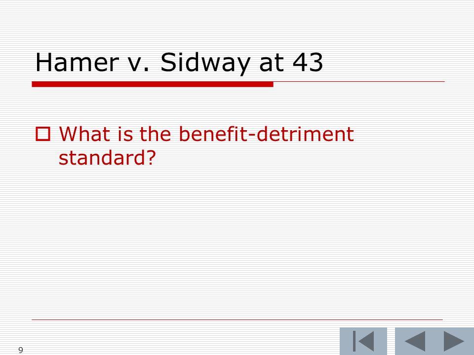 Hamer v. Sidway at 43 9 What is the benefit-detriment standard