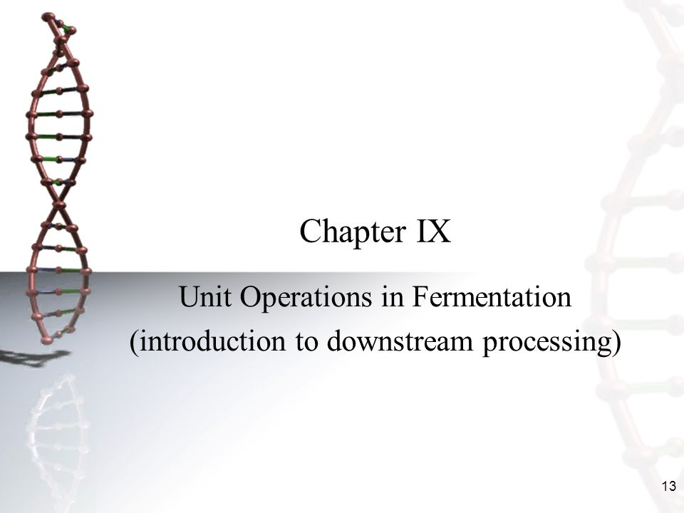 13 Chapter IX Unit Operations in Fermentation (introduction to downstream processing)