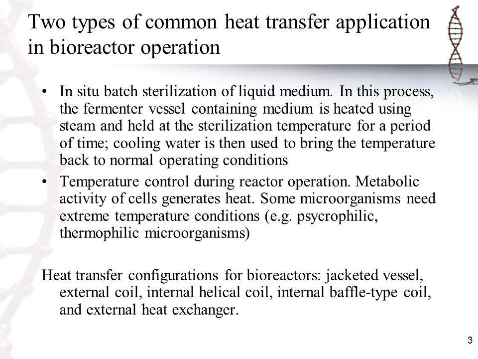 3 Two types of common heat transfer application in bioreactor operation In situ batch sterilization of liquid medium. In this process, the fermenter v