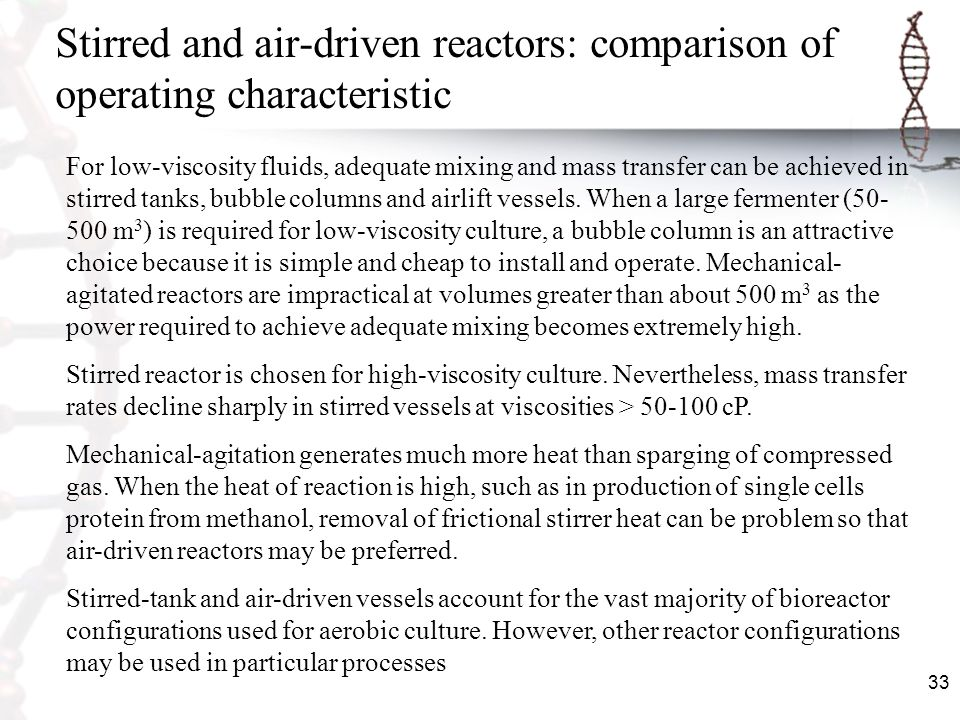 33 Stirred and air-driven reactors: comparison of operating characteristic For low-viscosity fluids, adequate mixing and mass transfer can be achieved