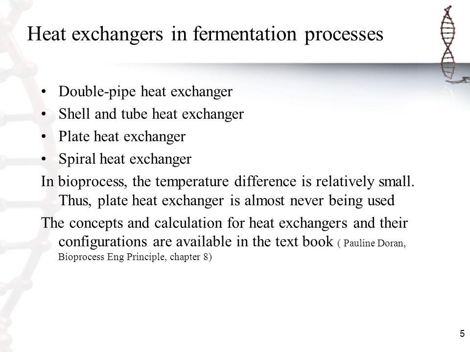 5 Heat exchangers in fermentation processes Double-pipe heat exchanger Shell and tube heat exchanger Plate heat exchanger Spiral heat exchanger In bio
