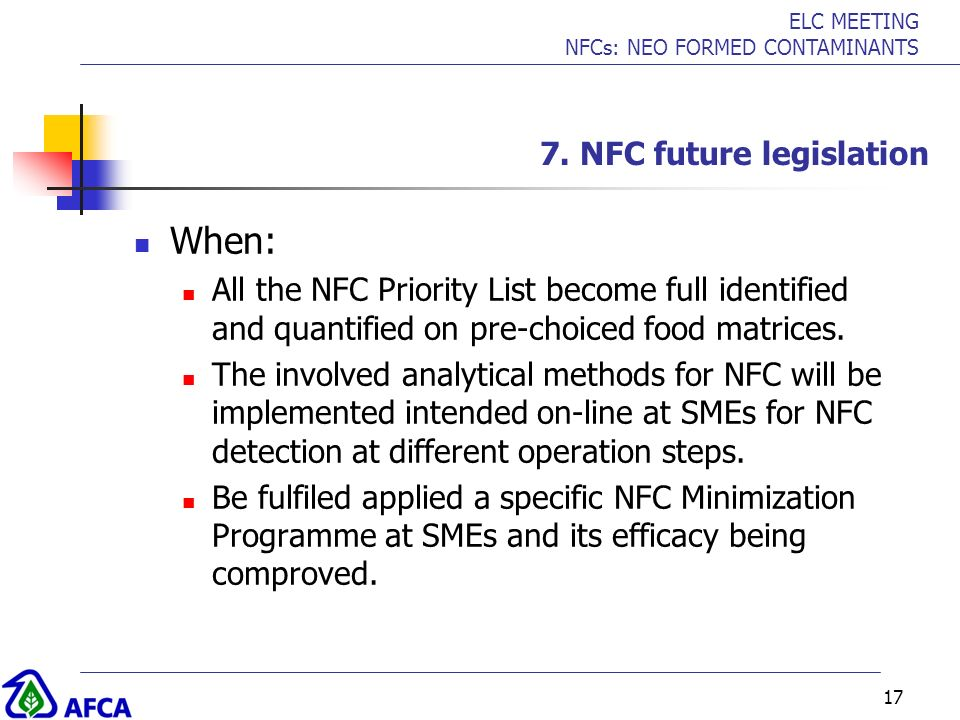ELC MEETING NFCs: NEO FORMED CONTAMINANTS 17 7. NFC future legislation When: All the NFC Priority List become full identified and quantified on pre-ch