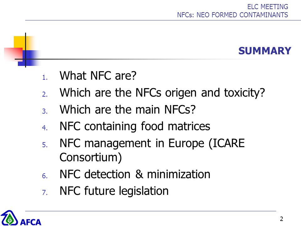 ELC MEETING NFCs: NEO FORMED CONTAMINANTS 2 SUMMARY 1. What NFC are? 2. Which are the NFCs origen and toxicity? 3. Which are the main NFCs? 4. NFC con