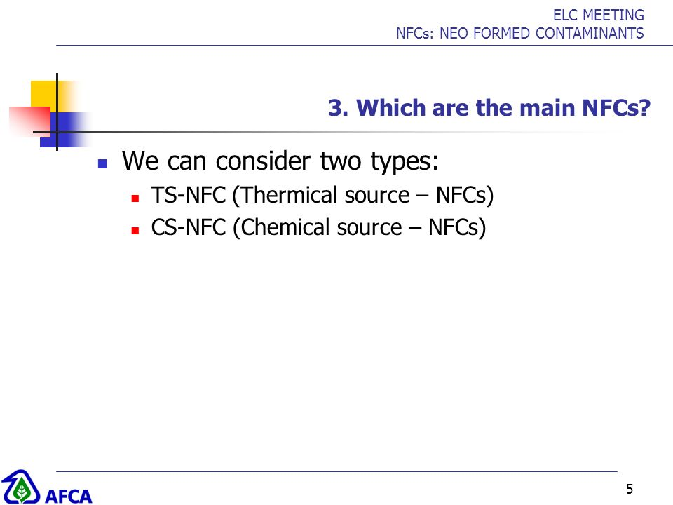 ELC MEETING NFCs: NEO FORMED CONTAMINANTS 5 3. Which are the main NFCs? We can consider two types: TS-NFC (Thermical source – NFCs) CS-NFC (Chemical s