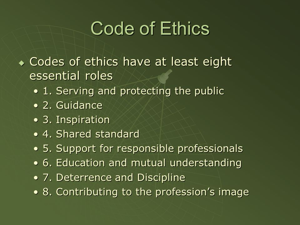 Code of Ethics Codes of ethics have at least eight essential roles Codes of ethics have at least eight essential roles 1. Serving and protecting the p