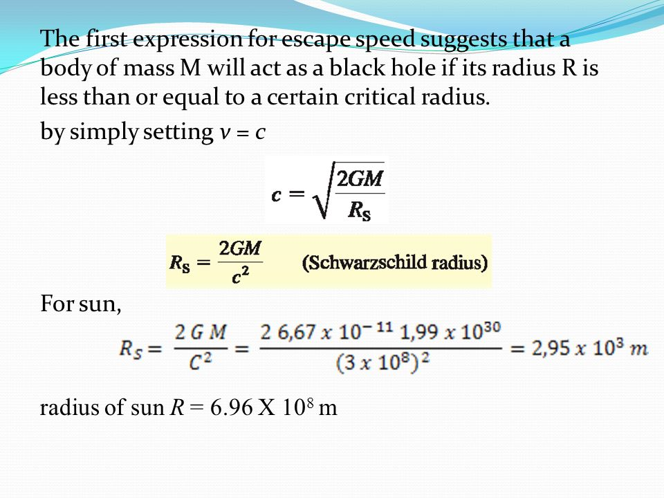 The first expression for escape speed suggests that a body of mass M will act as a black hole if its radius R is less than or equal to a certain criti