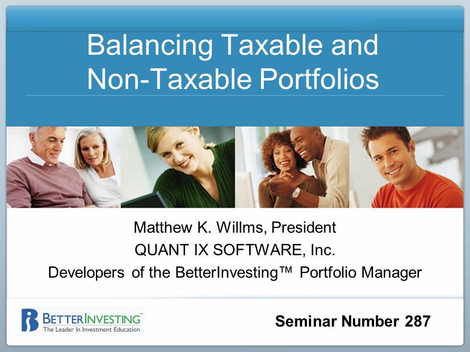 Seminar Number 287 Balancing Taxable and Non-Taxable Portfolios Matthew K.