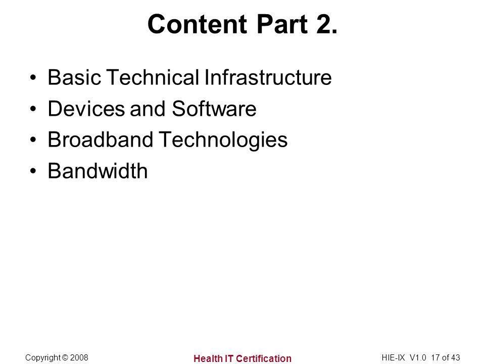 Health IT Certification Copyright © 2008HIE-IX V of 43 Content Part 2.