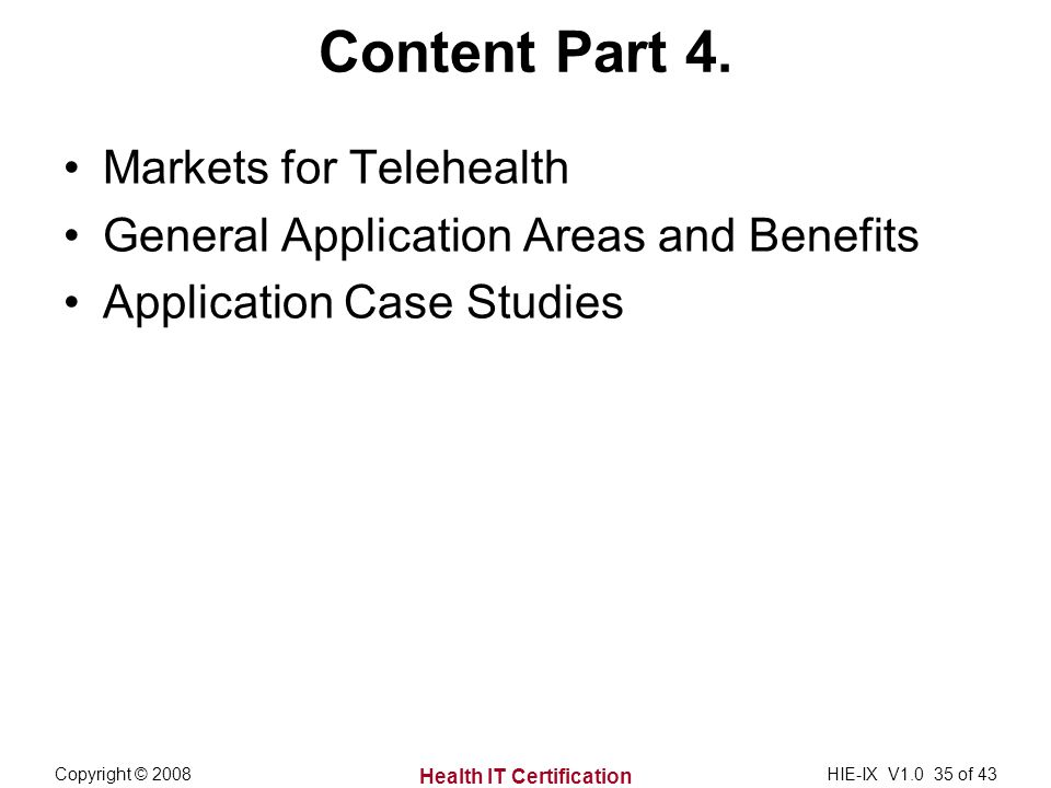 Health IT Certification Copyright © 2008HIE-IX V1.0 35 of 43 Content Part 4.