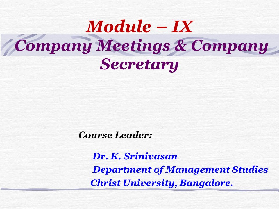 Module – IX Company Meetings & Company Secretary Course Leader: Dr.