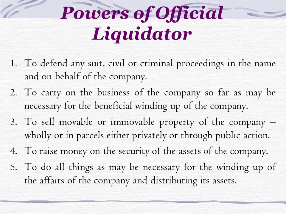 Powers of Official Liquidator 1. To defend any suit, civil or criminal proceedings in the name and on behalf of the company. 2. To carry on the busine