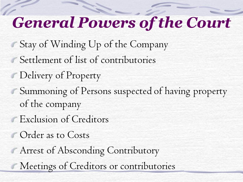 General Powers of the Court Stay of Winding Up of the Company Settlement of list of contributories Delivery of Property Summoning of Persons suspected