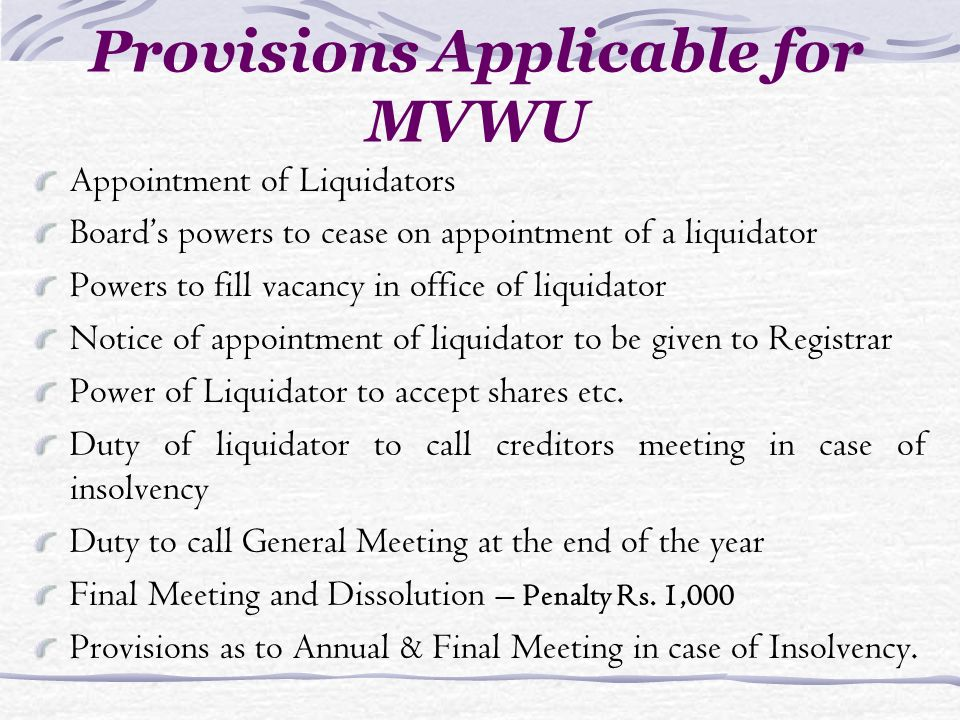 Provisions Applicable for MVWU Appointment of Liquidators Boards powers to cease on appointment of a liquidator Powers to fill vacancy in office of liquidator Notice of appointment of liquidator to be given to Registrar Power of Liquidator to accept shares etc.