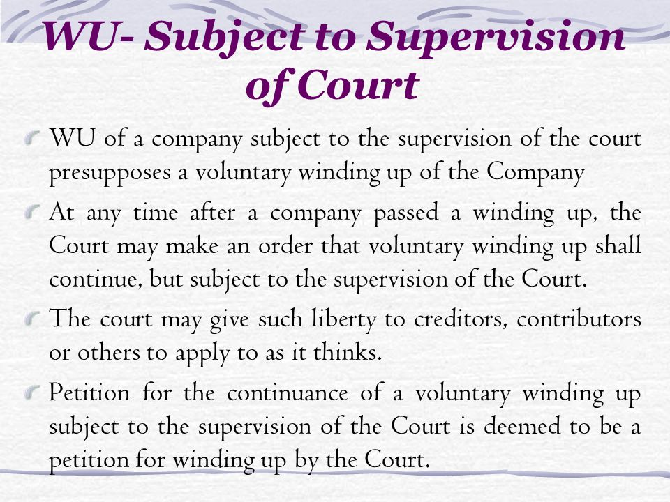 WU- Subject to Supervision of Court WU of a company subject to the supervision of the court presupposes a voluntary winding up of the Company At any t