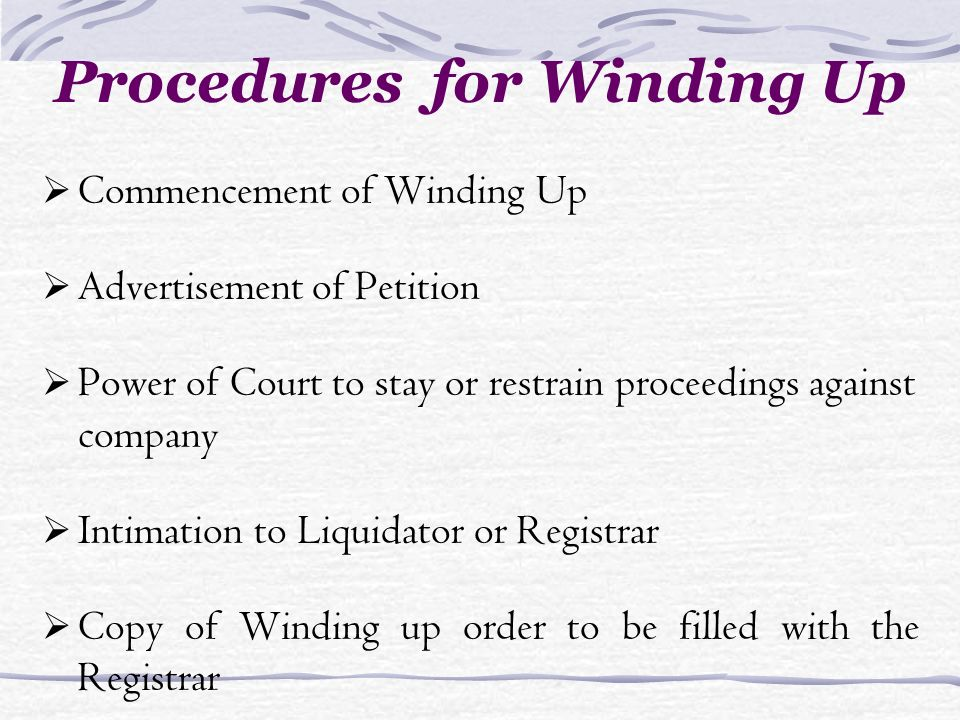 Commencement of Winding Up Advertisement of Petition Power of Court to stay or restrain proceedings against company Intimation to Liquidator or Registrar Copy of Winding up order to be filled with the Registrar Procedures for Winding Up