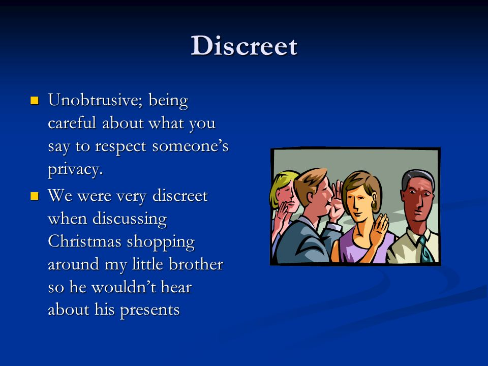 Discreet Unobtrusive; being careful about what you say to respect someones privacy. Unobtrusive; being careful about what you say to respect someones