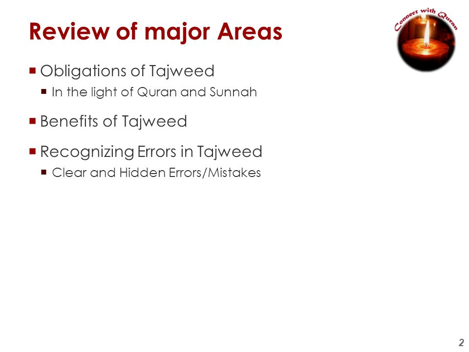 2 Review of major Areas Obligations of Tajweed In the light of Quran and Sunnah Benefits of Tajweed Recognizing Errors in Tajweed Clear and Hidden Err