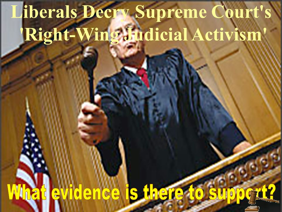 Liberals Decry Supreme Court s Right-Wing Judicial Activism