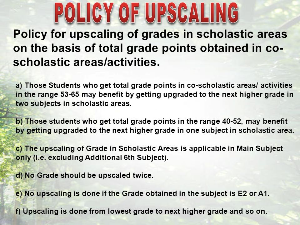 Policy for upscaling of grades in scholastic areas on the basis of total grade points obtained in co- scholastic areas/activities.