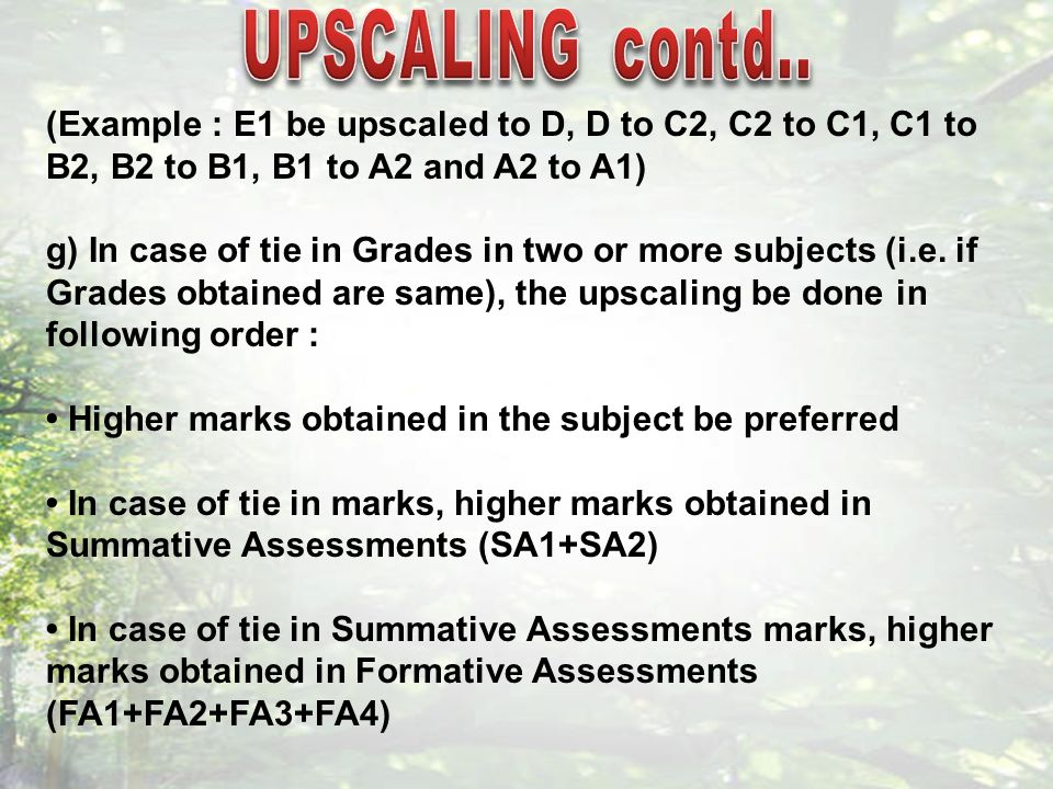 (Example : E1 be upscaled to D, D to C2, C2 to C1, C1 to B2, B2 to B1, B1 to A2 and A2 to A1) g) In case of tie in Grades in two or more subjects (i.e.