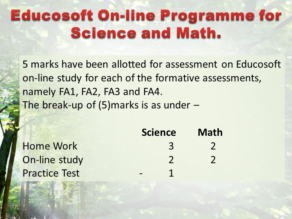 5 marks have been allotted for assessment on Educosoft on-line study for each of the formative assessments, namely FA1, FA2, FA3 and FA4. The break-up
