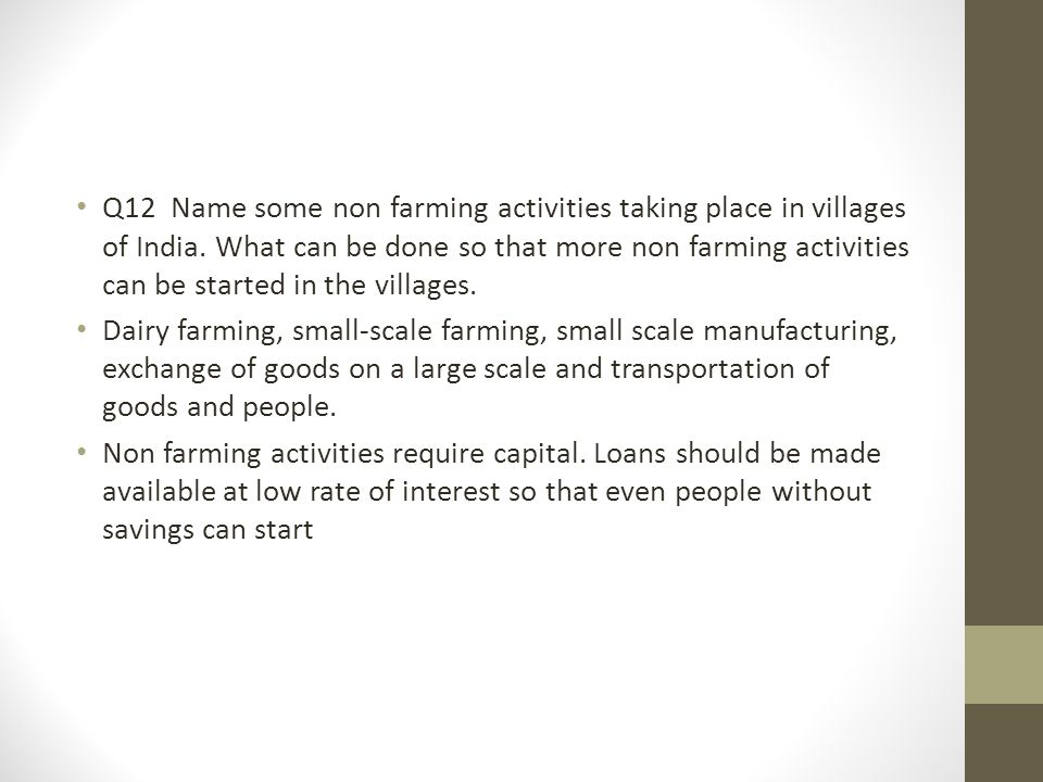 Q12 Name some non farming activities taking place in villages of India. What can be done so that more non farming activities can be started in the vil