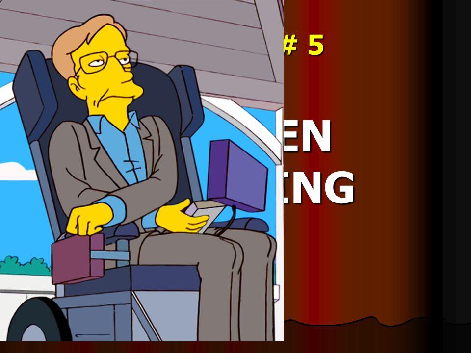 ANSWER # 5 STEVEN HAWKING STEVEN HAWKING