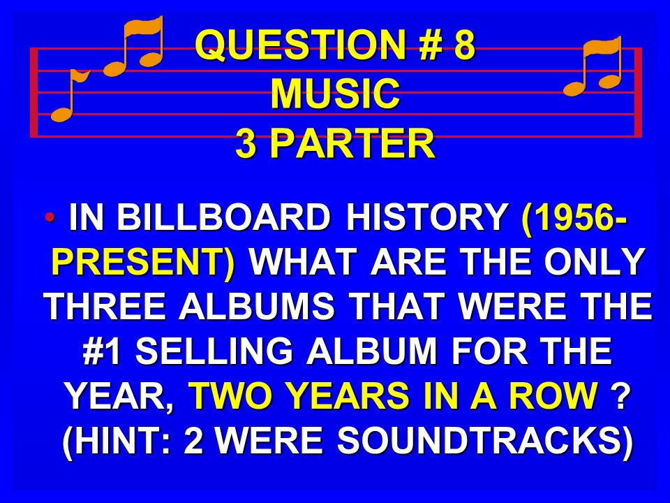 QUESTION # 8 MUSIC 3 PARTER IN BILLBOARD HISTORY (1956- PRESENT) WHAT ARE THE ONLY THREE ALBUMS THAT WERE THE #1 SELLING ALBUM FOR THE YEAR, TWO YEARS IN A ROW .