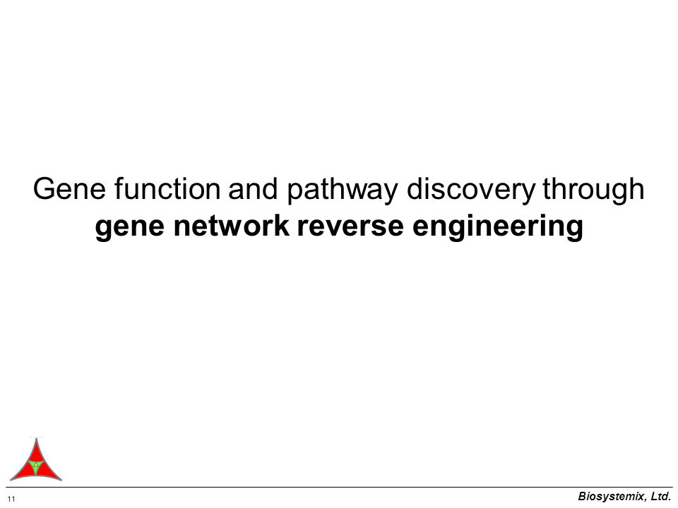 Biosystemix, Ltd. 11 Gene function and pathway discovery through gene network reverse engineering