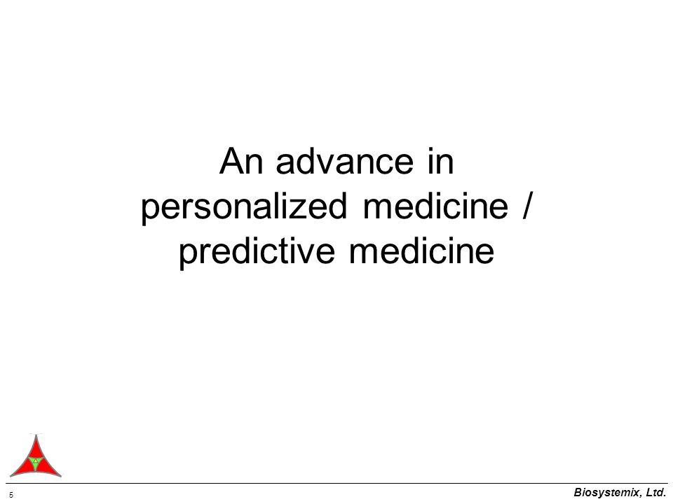 Biosystemix, Ltd. 5 An advance in personalized medicine / predictive medicine