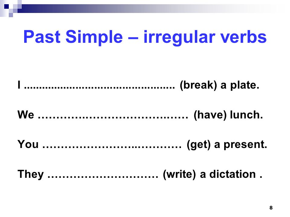 8 Past Simple – irregular verbs I................................................. (break) a plate. We ………….………………….…… (have) lunch. You ……………………..………