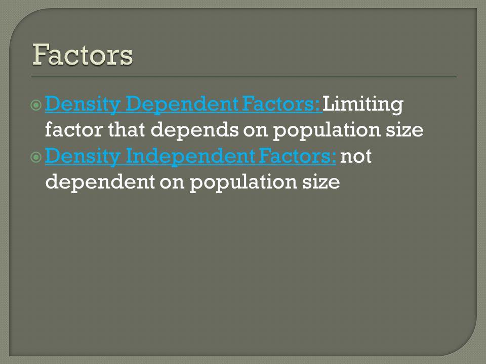 Density Dependent Factors: Limiting factor that depends on population size Density Independent Factors: not dependent on population size