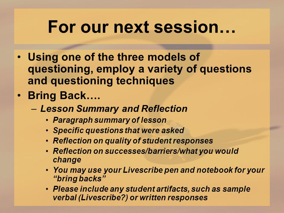For our next session… Using one of the three models of questioning, employ a variety of questions and questioning techniques Bring Back….