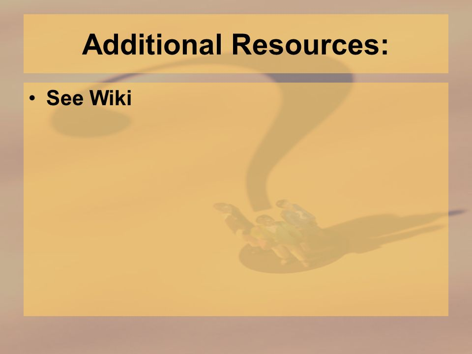 Additional Resources: See Wiki