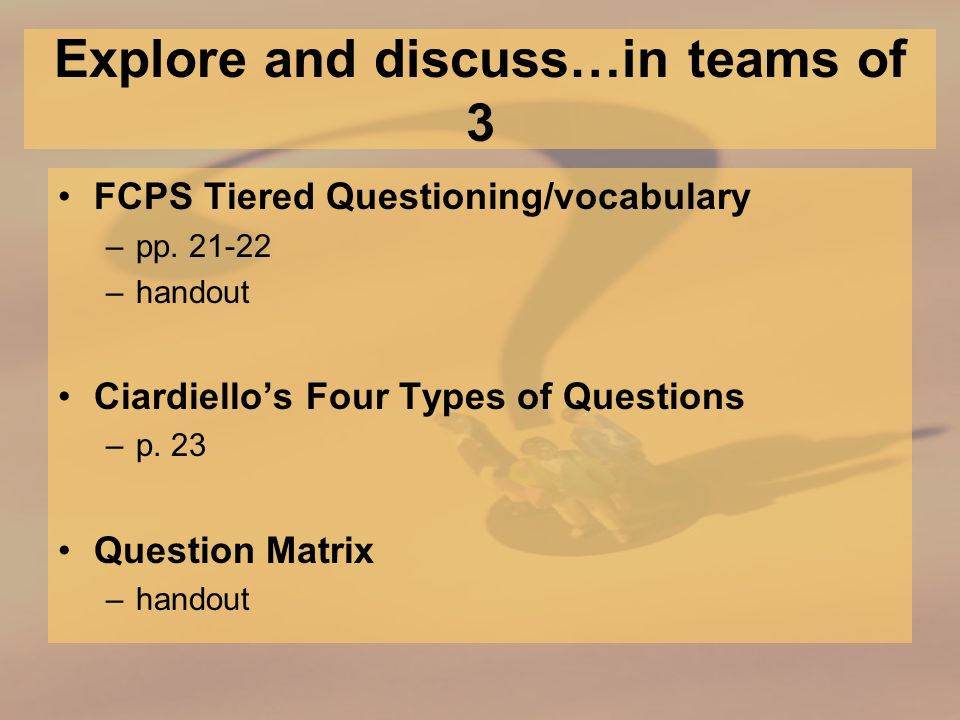 Explore and discuss…in teams of 3 FCPS Tiered Questioning/vocabulary –pp.