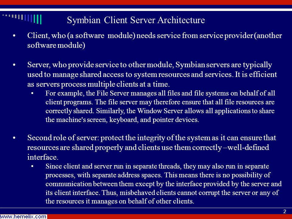 2 Client, who (a software module) needs service from service provider (another software module) Server, who provide service to other module, Symbian s