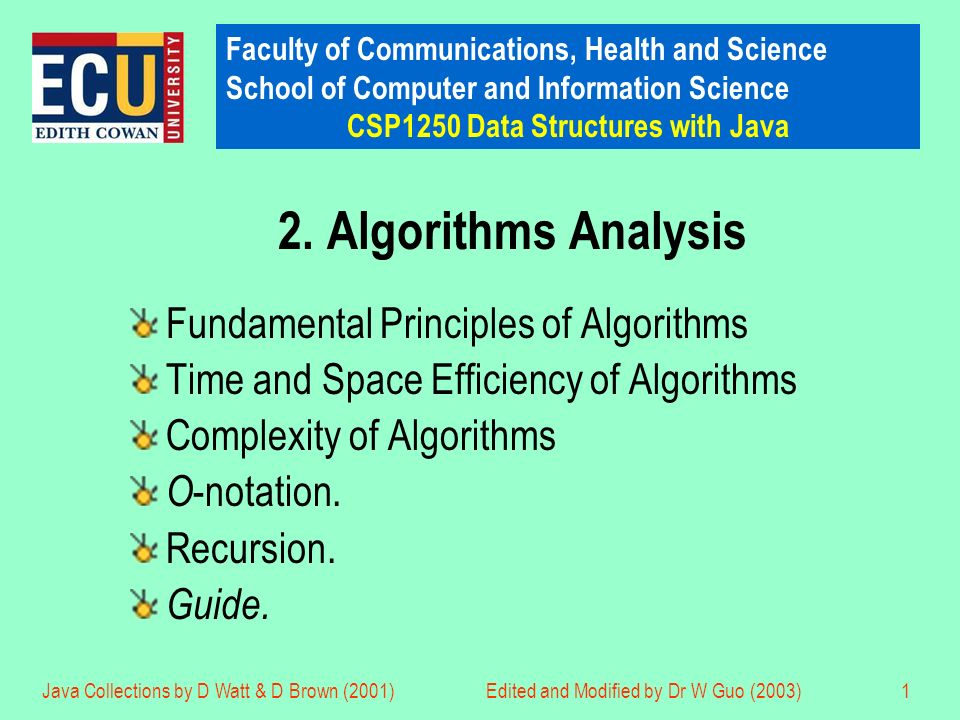 Faculty of Communications, Health and Science School of Computer and Information Science CSP1250 Data Structures with Java Java Collections by D Watt & D Brown (2001)Edited and Modified by Dr W Guo (2003)1 2.