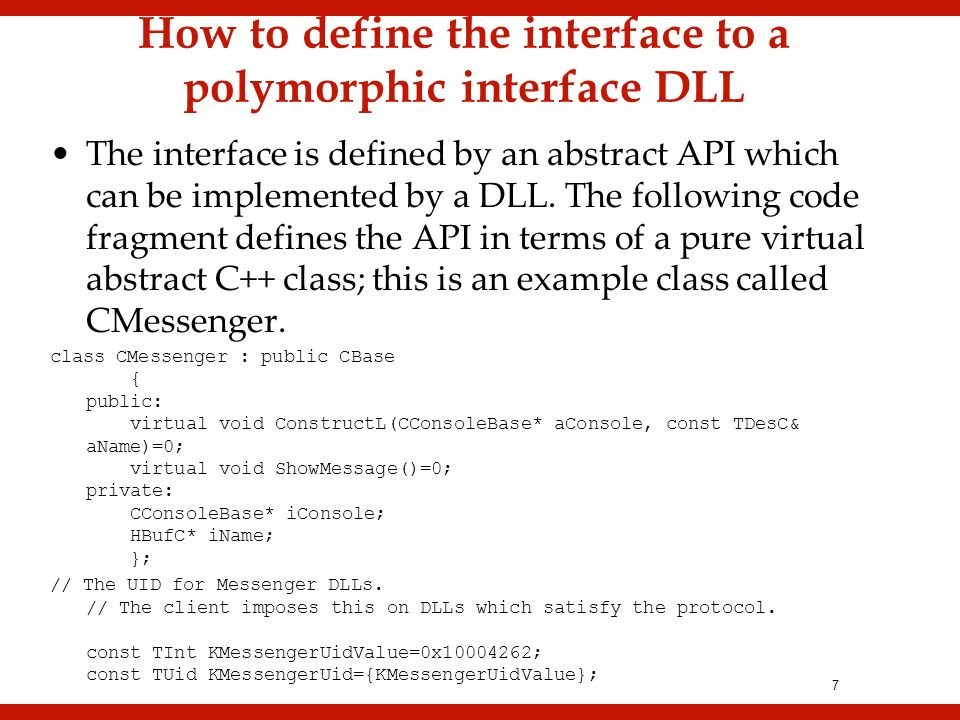 8 How to use a polymorphic interface DLL The following code can use any implementation of the interface defined by the example class, CMessenger, to issue a simple greeting.