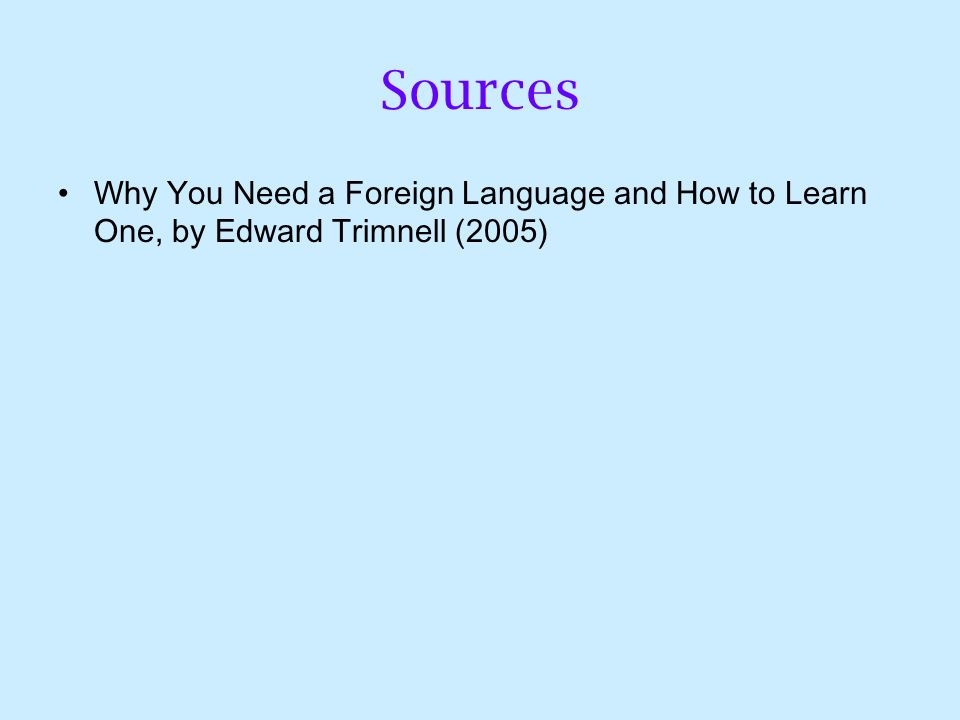 Sources Why You Need a Foreign Language and How to Learn One, by Edward Trimnell (2005)