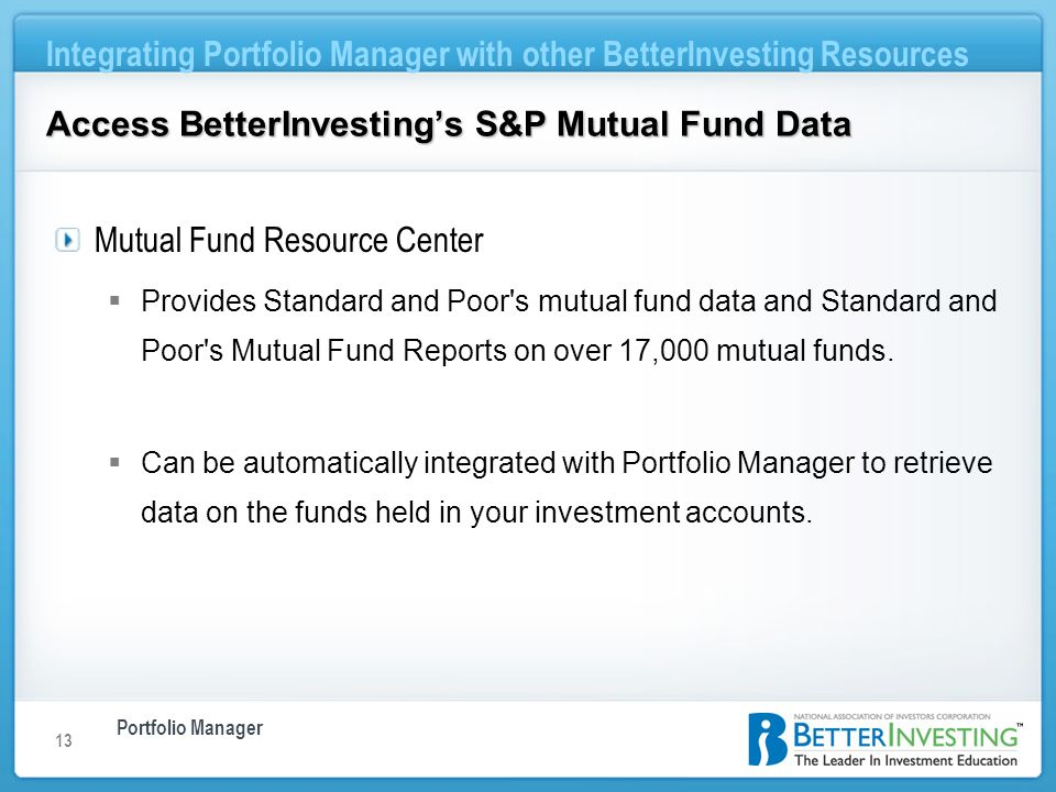 Portfolio Manager Integrating Portfolio Manager with other BetterInvesting Resources 13 Access BetterInvestings S&P Mutual Fund Data Mutual Fund Resou