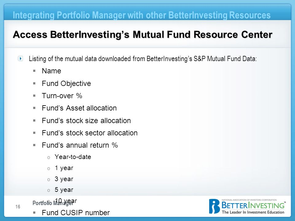 Portfolio Manager Integrating Portfolio Manager with other BetterInvesting Resources 16 Access BetterInvestings Mutual Fund Resource Center Listing of