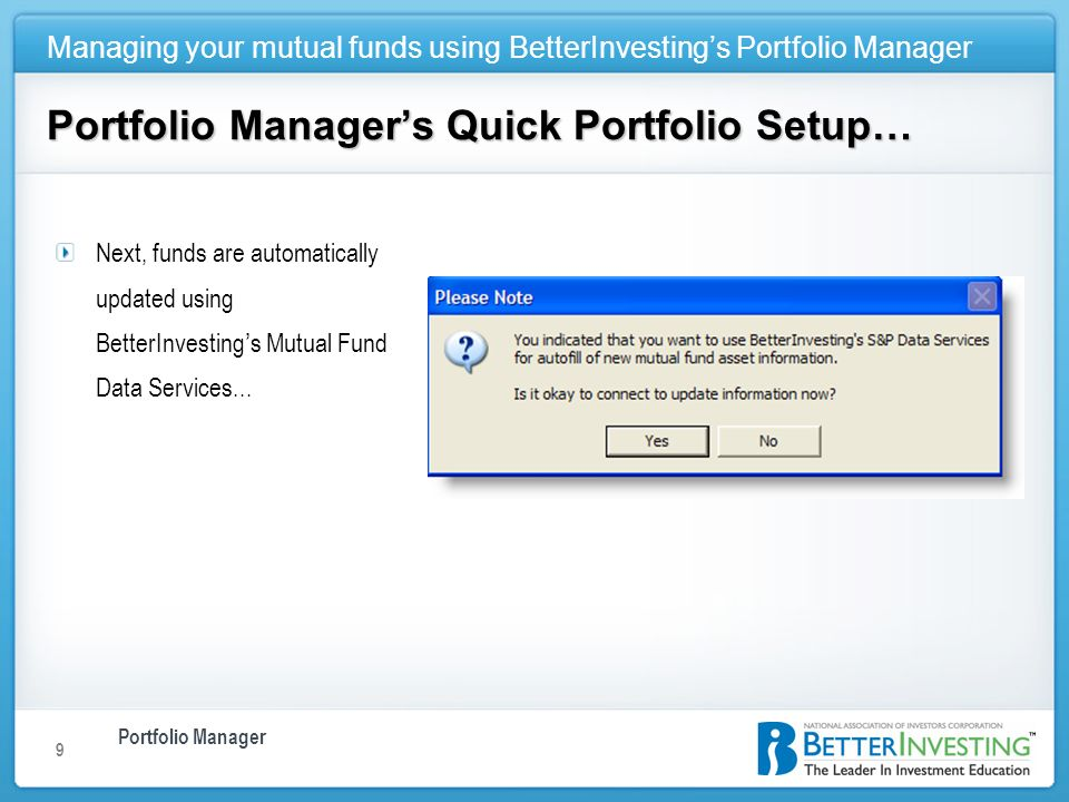 Portfolio Manager Managing your mutual funds using BetterInvestings Portfolio Manager 9 Portfolio Managers Quick Portfolio Setup… Next, funds are auto