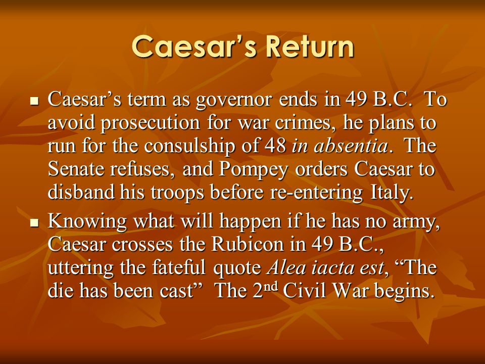 Caesars Return Caesars term as governor ends in 49 B.C.