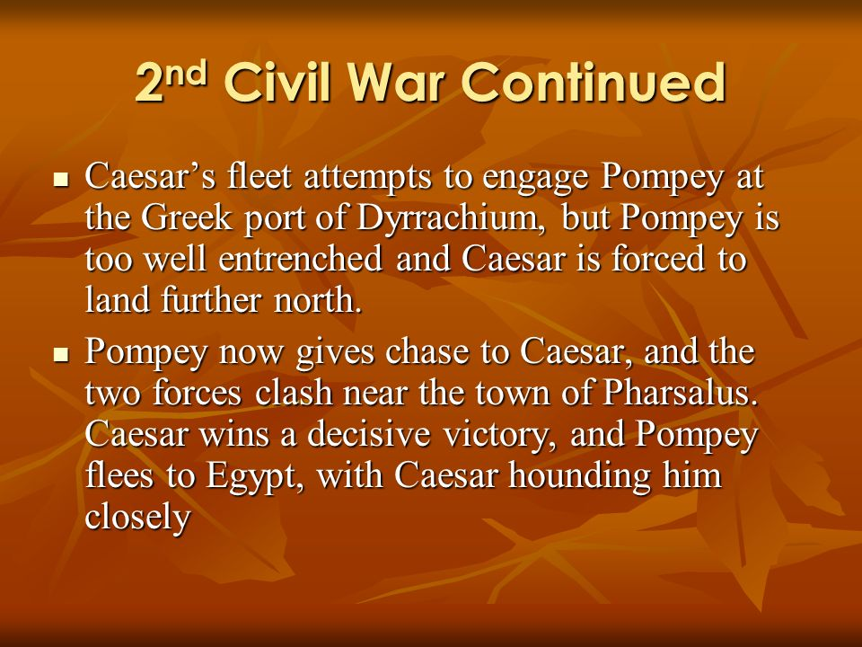 2 nd Civil War Continued Caesars fleet attempts to engage Pompey at the Greek port of Dyrrachium, but Pompey is too well entrenched and Caesar is forced to land further north.