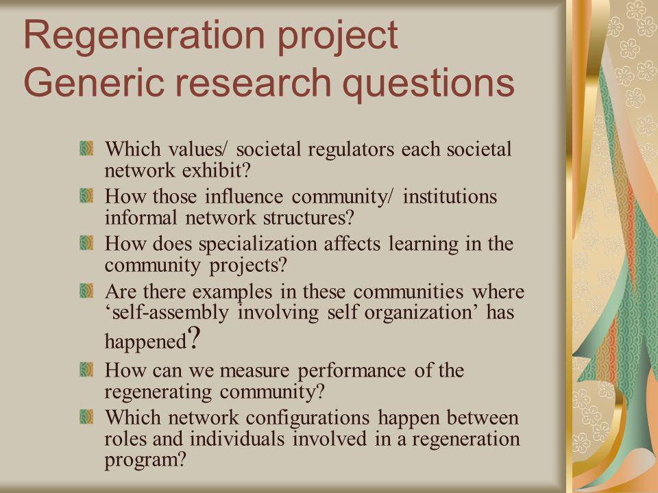 Regeneration project Generic research questions Which values/ societal regulators each societal network exhibit? How those influence community/ instit