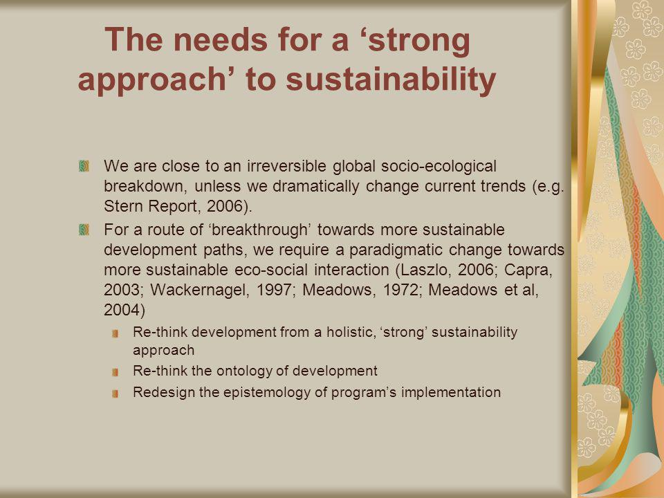 The needs for a strong approach to sustainability We are close to an irreversible global socio-ecological breakdown, unless we dramatically change current trends (e.g.