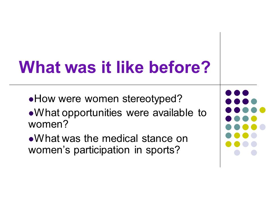What was it like before? How were women stereotyped? What opportunities were available to women? What was the medical stance on womens participation i