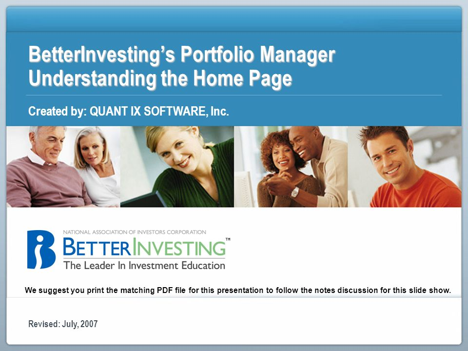 BetterInvestings Portfolio Manager Understanding the Home Page Created by: QUANT IX SOFTWARE, Inc. Revised: July, 2007 We suggest you print the matchi